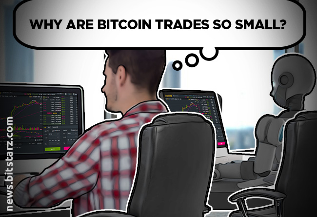 Why-Are-Bitcoin-Trades-So-Small