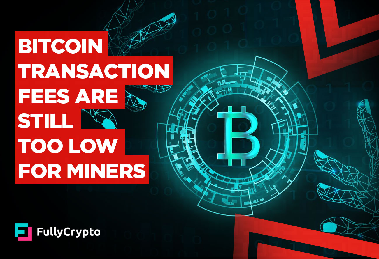 Bitcoin-Transaction-Fees-Are-Still-Too-Low-for-Miners