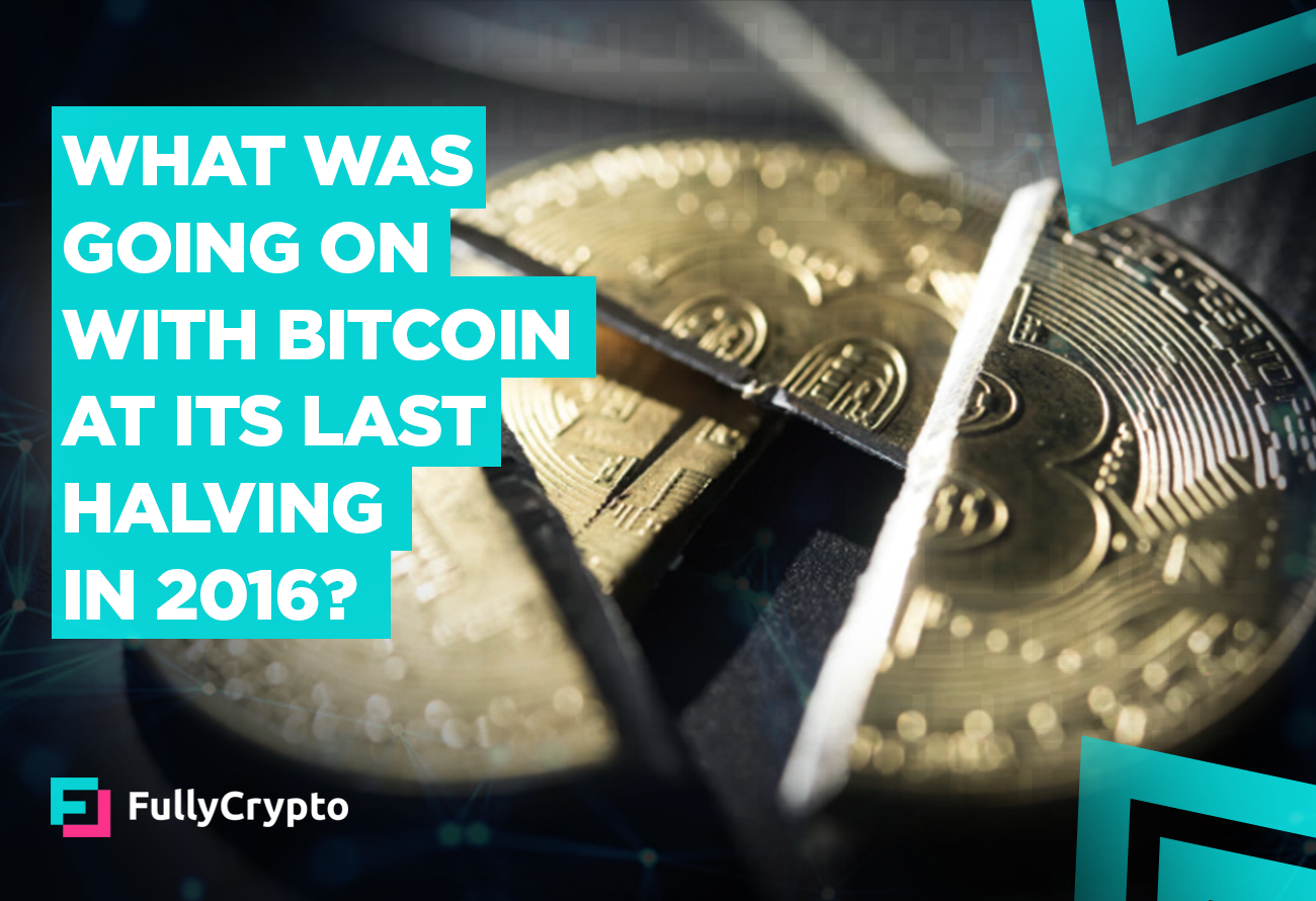 What-Was-Going-on-With-Bitcoin-at-Its-Last-Halving-in-2016