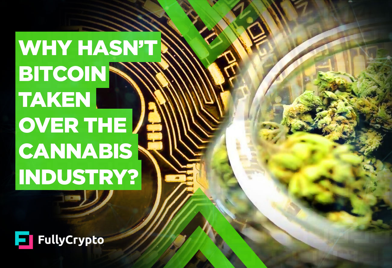 Why-Hasn_t-Bitcoin-Taken-Over-The-Cannabis-Industry