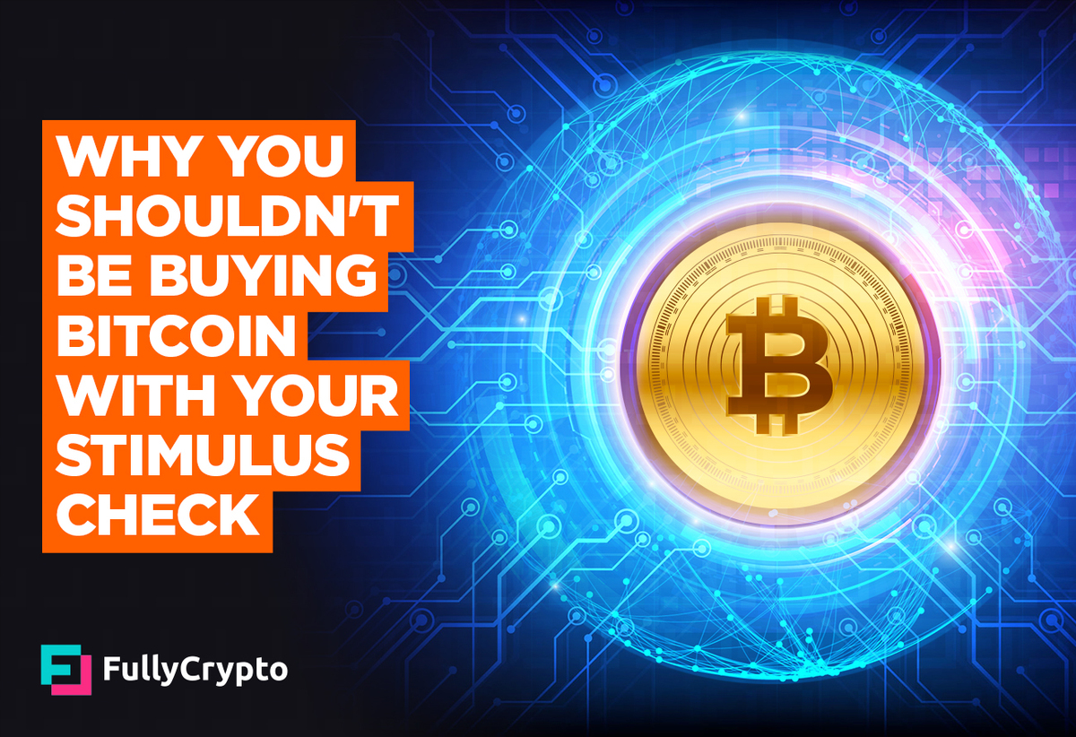 Why-You-Shouldn_t-be-Buying-Bitcoin-With-Your-Stimulus-Check