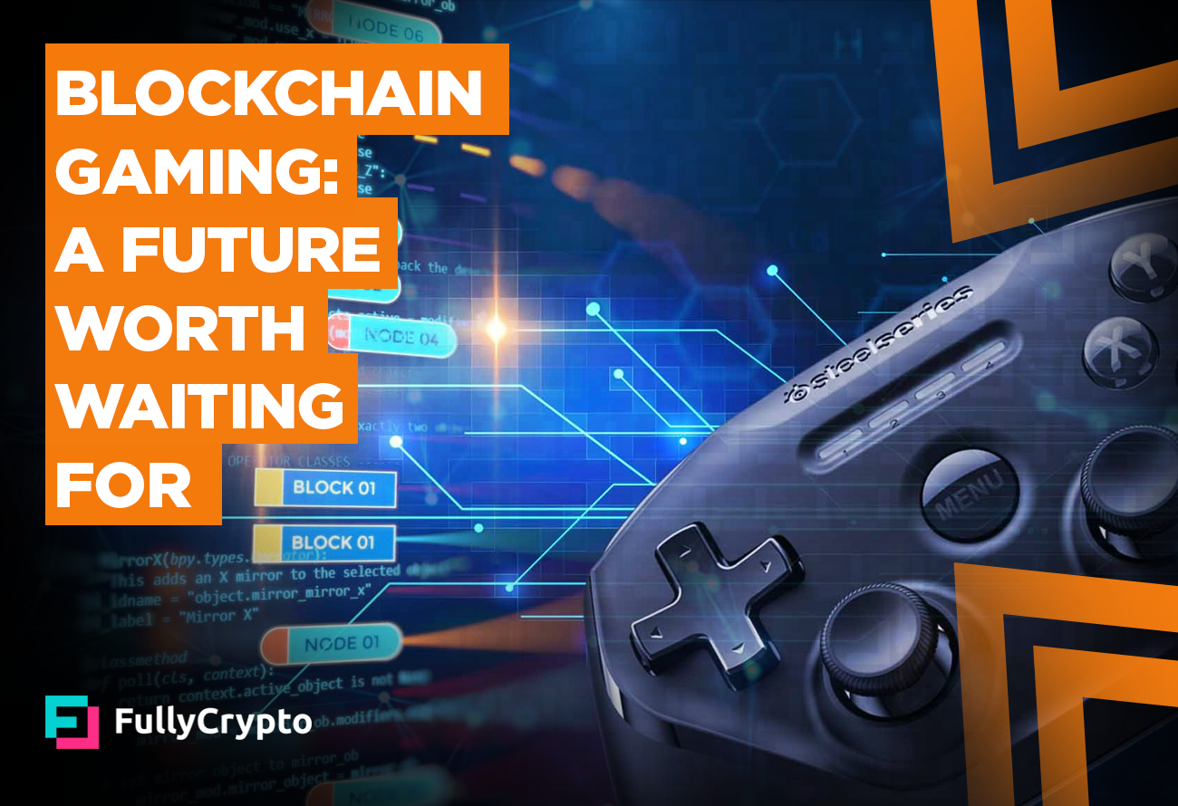 Blockchain-Gaming-A-Future-Worth-Waiting-For
