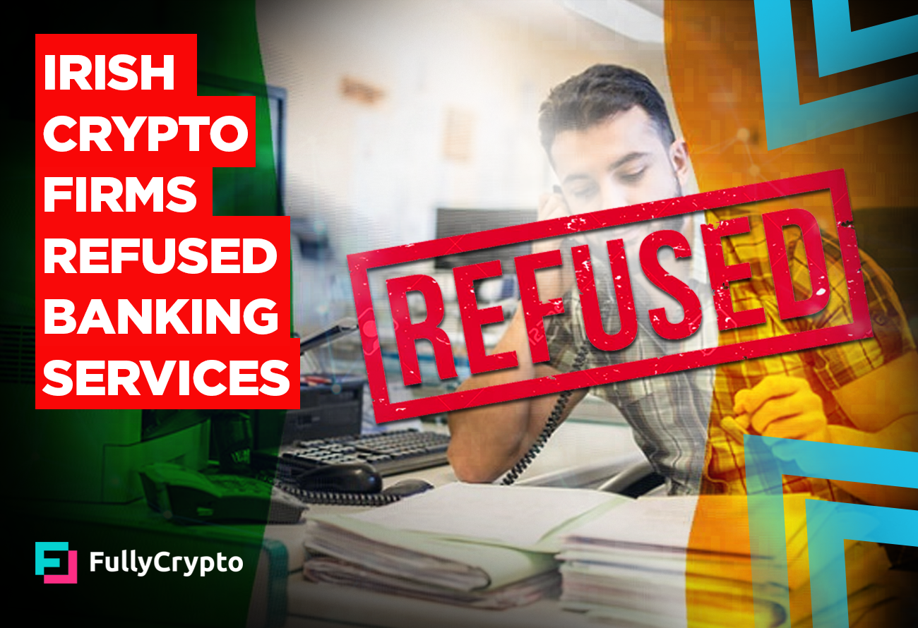 Irish-Crypto-Firms-Refused-Banking-Services