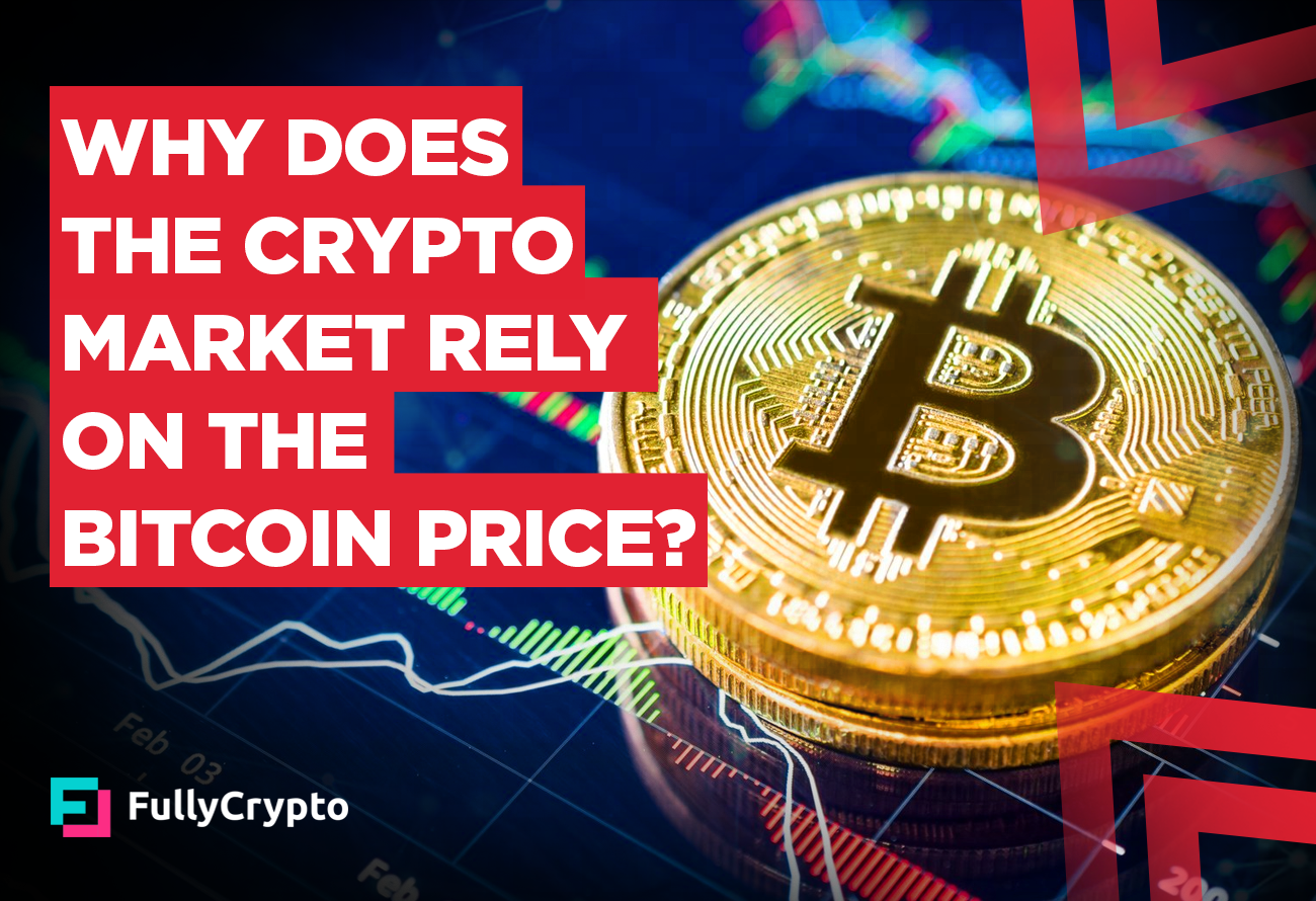 Why-Does-The-Crypto-Market-Rely-On-The-Bitcoin-Price