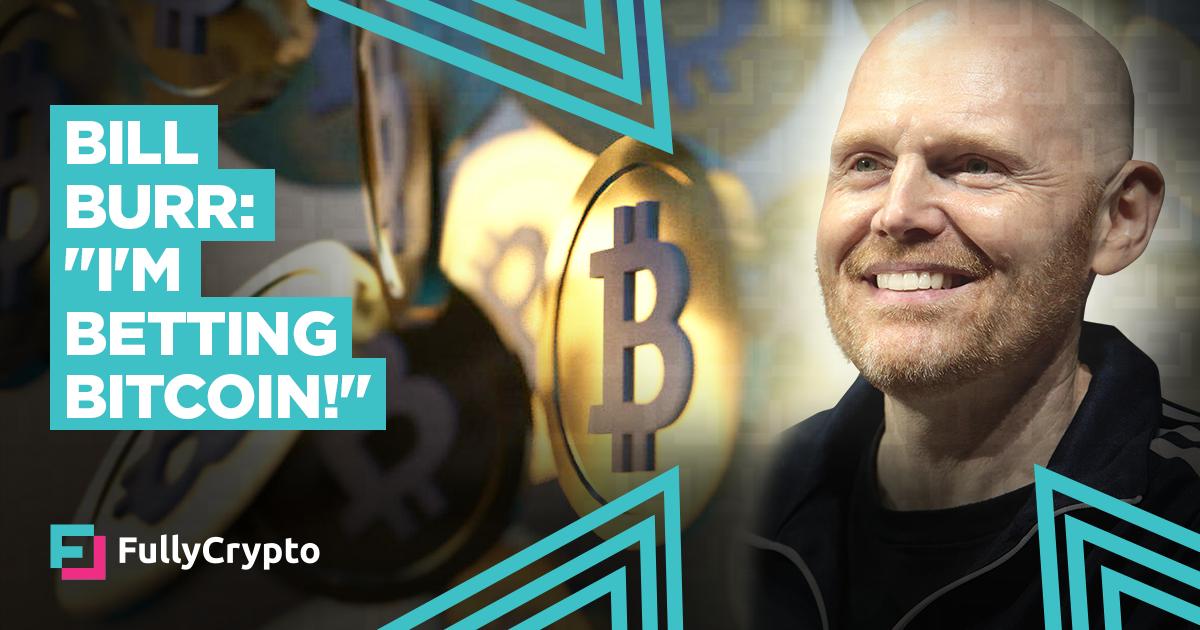 "Bill Burr: ""I'm Betting Bitcoin!"" - FullyCrypto"