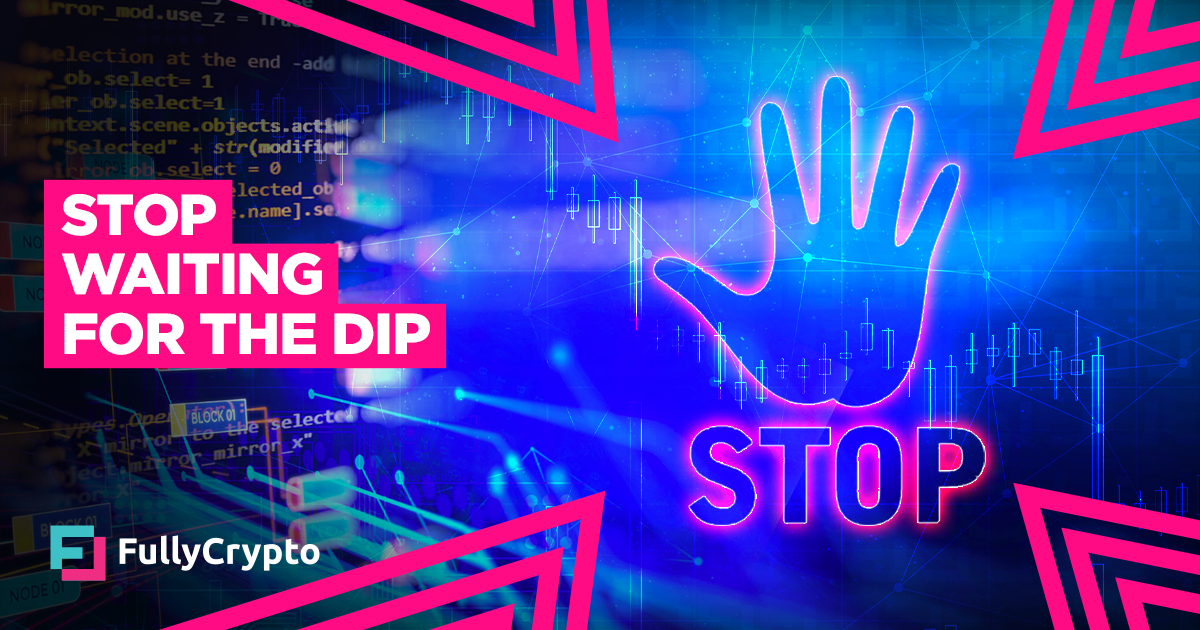 """Are You Still """"Waiting for the <bold>Dip</bold>""""? Don't!"""