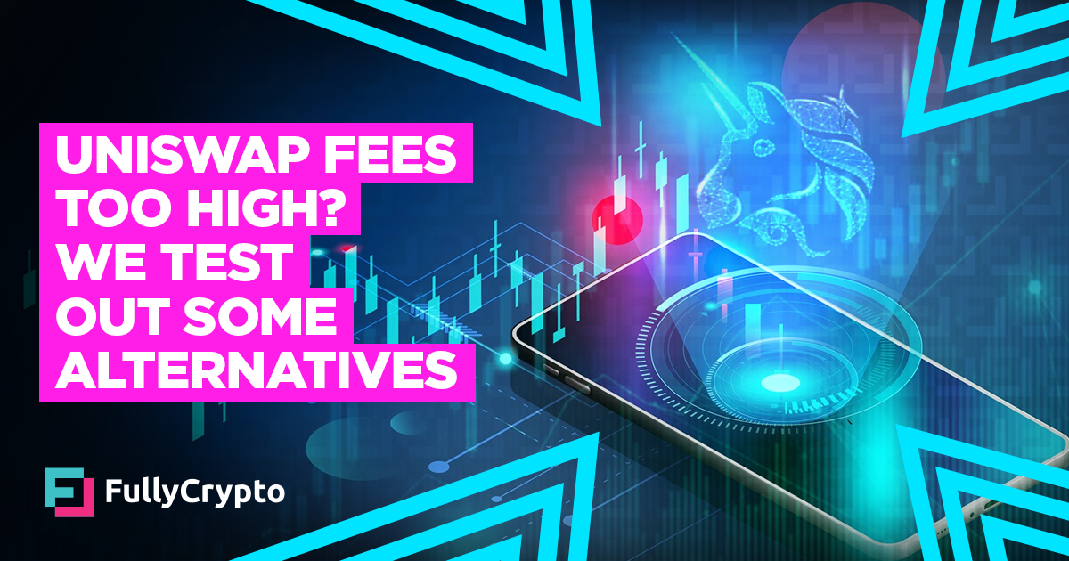 Uniswap Fees Too High? We Test Out Some Alternatives