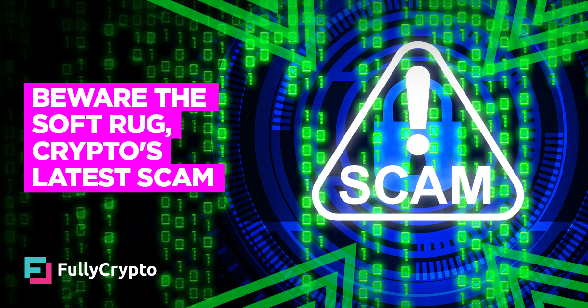 Beware the Soft Rug, Crypto's Latest Scam