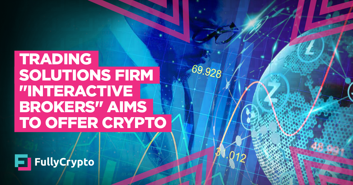 """Trading Solutions Firm """"Interactive Brokers"""" Aims to Offer Crypto"""