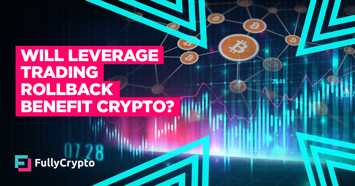 Will the Leverage Trading Rollback Benefit Crypto? thumbnail